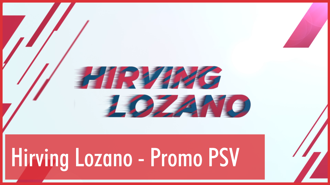 Hirving Lozano – Social Media – PSV Videos